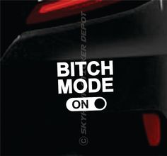 Bitch Mode On Funny Bumper Sticker Vinyl by SkyhawkStickerDepot