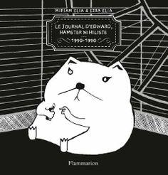 Journal d'Edward, hamster nihiliste (1990-1990) de Myriam Elia, http://www.amazon.fr/dp/2081290235/ref=cm_sw_r_pi_dp_9G9Isb0QY4YTV