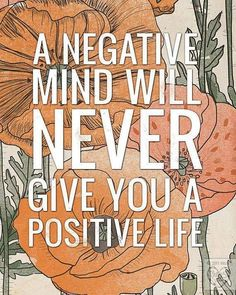 A negative mind will never give you a positive life #Quote #Positivity #Inspiration