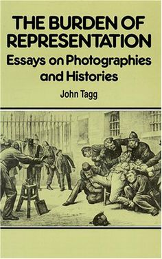 Burden Of Representation: Essays on Photographies and Histories by John Tagg, http://www.amazon.com/dp/0816624054/ref=cm_sw_r_pi_dp_Uvb7qb10WNWGC