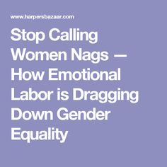 Stop Calling Women Nags — How Emotional Labor is Dragging Down Gender Equality