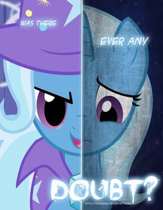 Tr- ugh the great and powerful trixie