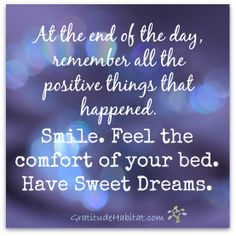 Practice gratitude.  Have Sweet Dreams.  www.GratitudeHabitat.com #gratitude #sweet-dreams #positive-things