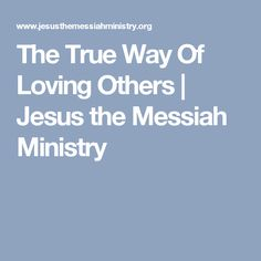The True Way Of Loving Others | Jesus the Messiah Ministry
