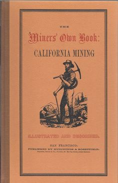 THE MINER'S OWN BOOK: CALIFORNIA MINING 1949 HARDCOVER W/ PICTORIAL BOARDS