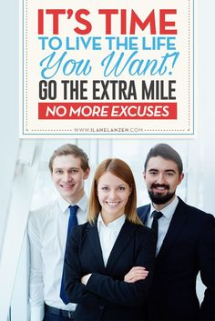 What does it mean to go the extra mile? It means to work hard, do what you need to do, and be consistent with your efforts   http://www.ilanelanzen.com/personaldevelopment/its-time-to-live-the-life-you-want-go-the-extra-mile-no-more-excuses/