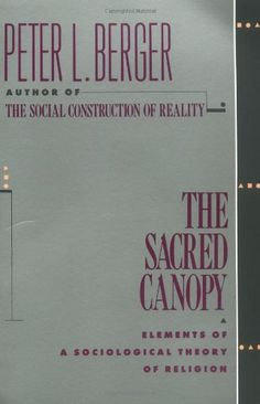 The Sacred Canopy: Elements of a Sociological Theory of Religion by Peter L. Berger,http://www.amazon.com/dp/0385073054/ref=cm_sw_r_pi_dp_1jLctb1VKT5QEXNK