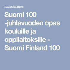 Suomi 100 -juhlavuoden opas kouluille ja oppilaitoksille - Suomi Finland 100 Teaching Art, Finland, School, Kids, Historia, Young Children, Boys, Children, Boy Babies