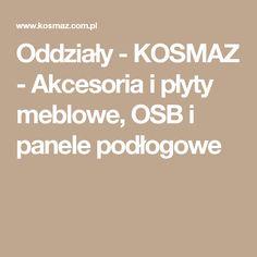Oddziały - KOSMAZ - Akcesoria i płyty meblowe, OSB i panele podłogowe