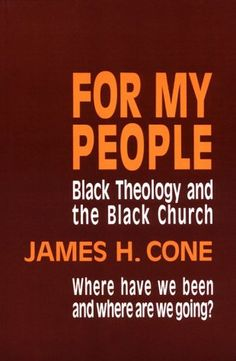 For My People: Black Theology and the Black Church « LibraryUserGroup.com – The Library of Library User Group