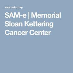 SAM-e   Memorial Sloan Kettering Cancer Center