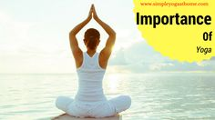 Understand Importance Of Yoga Before You Regret. - Simple Yoga At Home