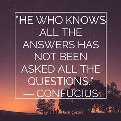 """He who knows all the answers has not been asked all the questions."" ~ #Confucius #WednesdayWisdom"