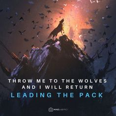 Throw me to the wolves and I will return leading the pack. --> www.mindlabpro.com #quoteoftheday #motivation #inspiration #quotestoliveby