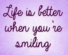 Life is better when you're smiling