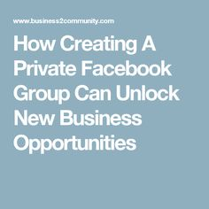 How Creating A Private Facebook Group Can Unlock New Business Opportunities