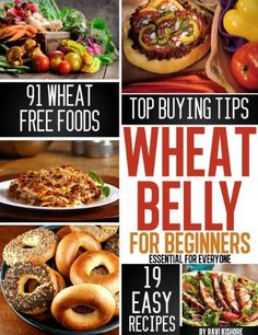 Wheat Belly for Beginners: Essential To Everyone Who Want to Lose Weight By Wheat Free Diet Foods and Cooking Recipes (Updated) by Ravi Kishore, http://www.amazon.com/gp/product/B009XJXLI2/ref=cm_sw_r_pi_alp_i.MVqb0M894HD