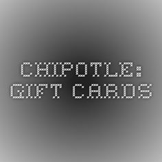 Chipotle: Gift Cards