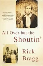 Buy All Over but the Shoutin' by Rick Bragg and Read this Book on Kobo's Free Apps. Discover Kobo's Vast Collection of Ebooks and Audiobooks Today - Over 4 Million Titles! This Is A Book, Love Book, Book 1, Reading Lists, Book Lists, Reading Room, Down South, Book Nooks, So Little Time