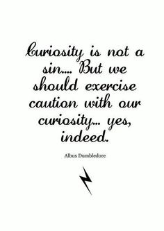 Curiosity, a sin? Albus Dumbledore - Harry Potter and the Goblet of Fire Hp Quotes, Harry Potter Quotes, Harry Potter Love, Harry Potter World, Book Quotes, Quotes To Live By, Inspirational Quotes, Literature Quotes, Apple Quotes