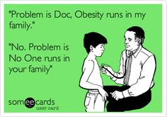 'Problem+is+Doc,+Obesity+runs+in+my+family.'+'No.+Problem+is+No+One+runs+in+your+family'.