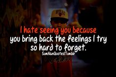 I hate seeing you becuase you bring back the feelings i try so hard to forget . Nan Quotes, True Quotes, Best Quotes, Awesome Quotes, Broken Hearts Club, Motivational Words, Inspirational Quotes, Meaningful Quotes, Breakup