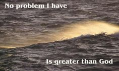 Card 45 - No problem I have is greater than God