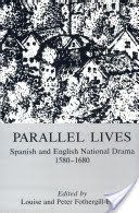 Parallel Lives: Spanish and English National Drama, 1580-1680 / Louise Fothergill-Payne