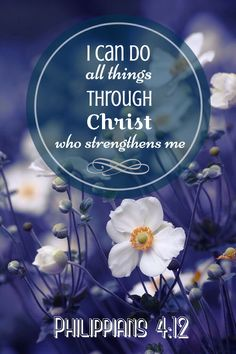 """Philippians 4:13 ~ """"I can do all things through Christ Who strengthens me.""""  ~ Amen!"""