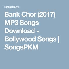 Bank Chor (2017) MP3 Songs Download - Bollywood Songs   SongsPKM