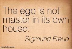 The Ego Is Not Master In Its Own House - Ego Quote