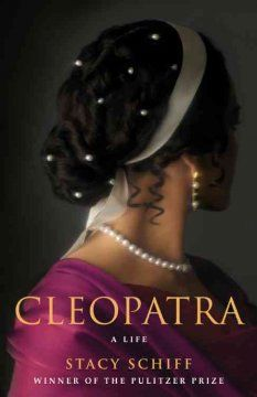 Cleopatra : a life  / by Stacy Schiff. -Lakeview Branch Book Club, Tuesday December 18th, 6:30-7:30 pm