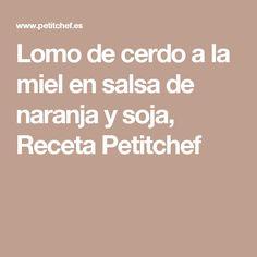 Lomo de cerdo a la miel en salsa de naranja y soja, Receta Petitchef