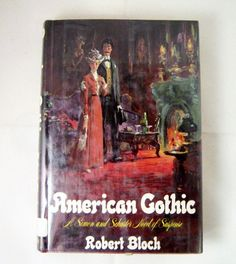 American Gothic 1974 Robert Bloch Title: American Gothic Edition: not stated, appears to be First. Cover type: Hardcover Author: Robert Bloch copyright: 1974 publisher: Simon and Schuster ISBN: SBN 0671216910 Number of pages. American Gothic, Robert Bloch, Interesting Reads, My Books, Novels, Reading, Painting, Word Reading, Painting Art