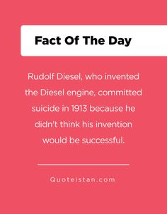 Rudolf Diesel, who invented the Diesel engine, committed suicide in 1913 because he didn't think his invention would be successful. Fact Of The Day, Quote Of The Day, Diesel Engine, Inventions, Life Quotes, Engineering, Germany, Knowledge, Success