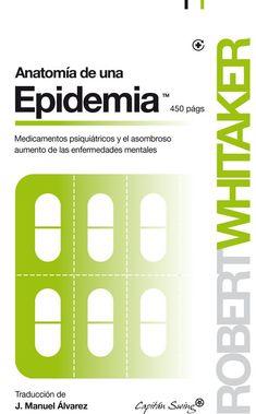 Anatomía de una epidemia : medicamentos psiquiátricos y el asombroso aumento de las enfermedades mentales / Robert Whitaker.  Capitan Swing, 2015 http://capitanswing.com/libros/anatomia-de-una-epidemia/