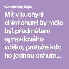 Mít v kuchyni chimichurri by mělo být předmětem opravdového vděku, protože kdo ho jednou ochutná, nemůže přestat. I kdyby bylo připravené z mrkvové natě.