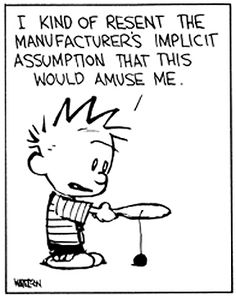 """Calvin and Hobbes QUOTE OF THE DAY (DA): """"I kind of resent the manufacturer's implicit assumption that this would amuse me."""" -- Calvin/Bill Watterson"""