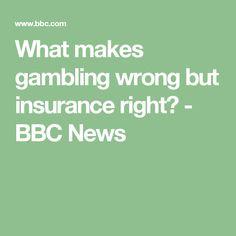 What makes gambling wrong but insurance right? - BBC News