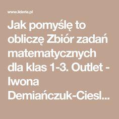 Jak pomyślę to obliczę Zbiór zadań matematycznych dla klas 1-3. Outlet - Iwona Demiańczuk-Cieslak - Podręczniki | Księgarnia internetowa Lideria.pl