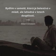 Bydlím v samotě, která je bolestivá v mládí, ale lahodná v letech dospělosti. - Albert Einstein #dospělost #samota #mládí Freud Psychology, Psychology Quotes, Infj Infp, Intp, Einstein, Carl Jung Quotes, Sigmund Freud, Anne Frank, Ale