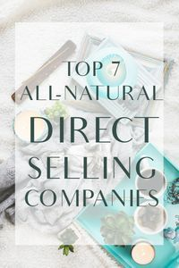 Some excellent direct selling companies to consider if you love all-natural products