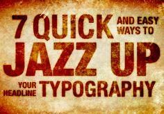 7 Quick and Easy Ways to Jazz Up Your Headline Typography