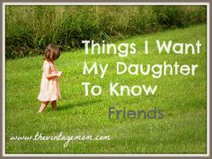 Things I Want My Daughter to Know – Friends