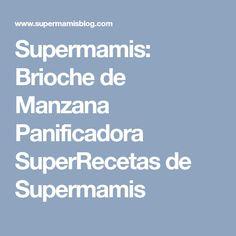 Supermamis: Brioche de Manzana Panificadora SuperRecetas de Supermamis