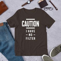 Funny, Caution I Have No Filter Tee Joke Unisex T-Shirt - Brown / 2XL
