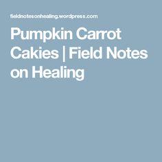 Pumpkin Carrot Cakies | Field Notes on Healing