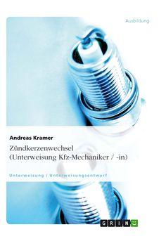 Zündkerzenwechsel  (Unterweisung Kfz-Mechaniker / -in) GRIN: http://grin.to/4HU7O Amazon: http://grin.to/H8Jv9