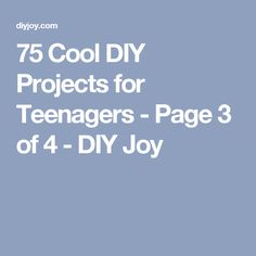 75 Cool DIY Projects for Teenagers - Page 3 of 4 - DIY Joy