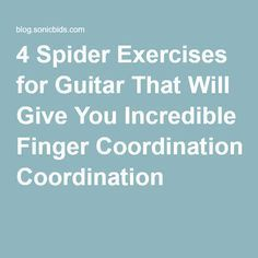 4 Spider Exercises for Guitar That Will Give You Incredible Finger Coordination
